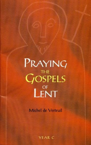 Praying the Gospels of Lent: Year C