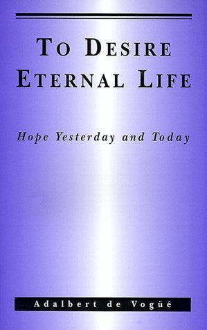 To Desire Eternal Life: Hope Yesterday and Today.