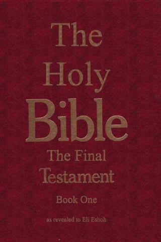 The Bible: The Final Testament, the Number of the Beast: The Holy Bible, The Final Testament, Book One, as Revealed to Eli Eshoh