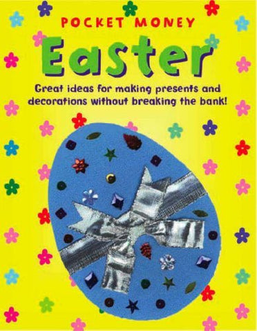 Pocket Money Easter: Great Ideas for Making Presents and Decorations without Breaking the Bank!