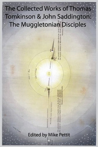 The Collected Works of Thomas Tomkinson & John Saddington: The Muggletonian Disciples