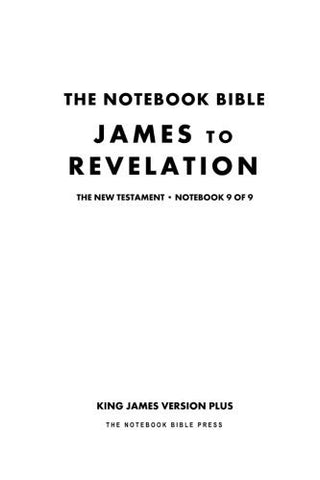 The Notebook Bible - New Testament - Volume 9 of 9 - James to Revelation