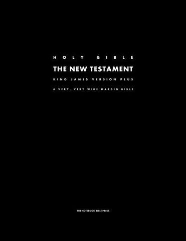 The Holy Bible - The New Testament - King James Version Plus: A Very, Very Wide Margin Bible