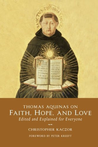 Thomas Aquinas on Faith, Hope, and Love: Edited and Explained for Everyone