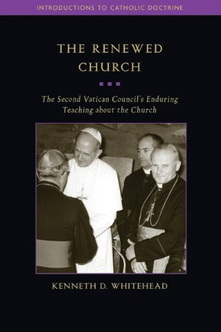 The Renewed Church: The Second Vatican Council's Enduring Teaching about the Church (Introductions to Catholic Doctrine)