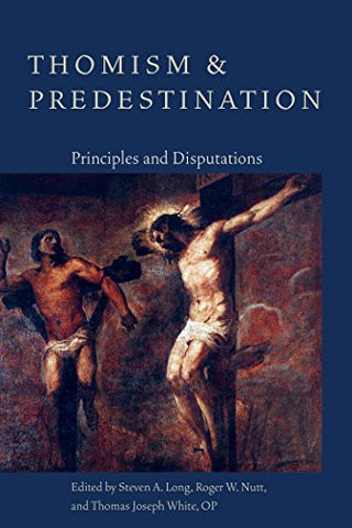Thomism and Predestination: Principles and Disputations