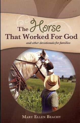 The Horse That Worked for God: and Other Devotionals for Families