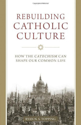Rebuilding Catholic Culture