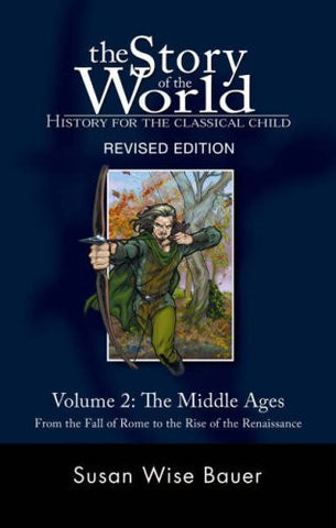 The Story of the World: History for the Classical Child: The Middle Ages: From the Fall of Rome to the Rise of the Renaissance (Second Revised Edition)  (Vol. 2)  (Story of the World)
