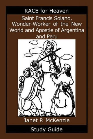 Saint Francis Solano, Wonder-Worker of the New World and Apostle of Argentina and Peru Study Guide