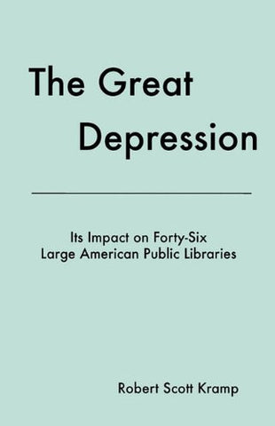 The Great Depression: Its Impact on Forty-Six Large American Public Libraries, an Analysis of Published Writings of Their Directors