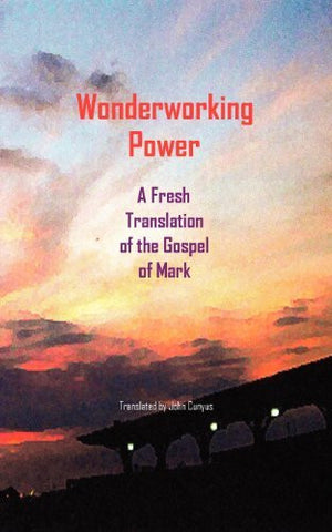 Wonderworking Power: A Fresh Translation of the Gospel of Mark