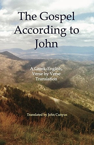 The Gospel According to John: A Greek-English, Verse by Verse Translation