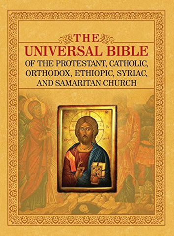 THE UNIVERSAL BIBLE OF THE PROTESTANT, CATHOLIC, ORTHODOX,  ETHIOPIC, SYRIAC, AND SAMARITAN CHURCH