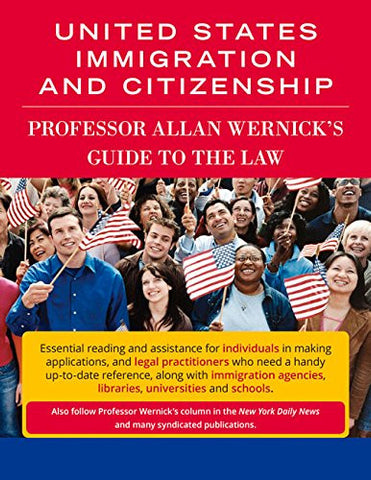 United States Immigration and Citizenship: Prof. Allan Wernick's Guide to the Law