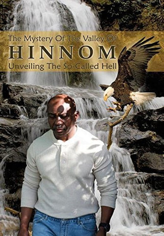 The Mystery of the Valley of Hinnom: The So- Called Hell Unveiled