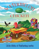 WATERMELON CHICKEN: LITTLE CHICKS OF FEATHERLAND SERIES