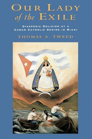 Our Lady of the Exile: Diasporic Religion at a Cuban Catholic Shrine in Miami (Religion in America)