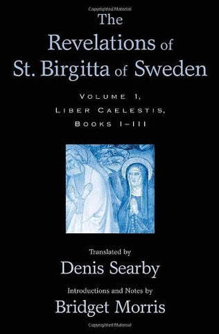 The Revelations of St. Birgitta of Sweden: Volume I: Liber Caelestis, Books I-III