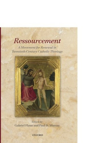 Ressourcement: A Movement for Renewal in Twentieth-Century Catholic Theology