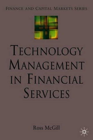 Technology Management in Financial Services (Finance and Capital Markets Series)