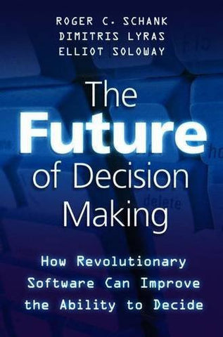 The Future of Decision Making: How Revolutionary Software Can Improve the Ability to Decide