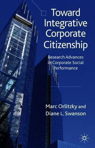 Toward Integrative Corporate Citizenship: Research Advances in Corporate Social Performance