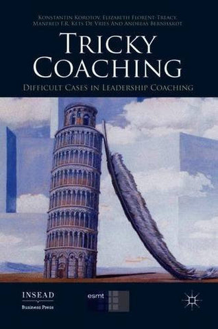 Tricky Coaching: Difficult Cases in Leadership Coaching (INSEAD Business Press)