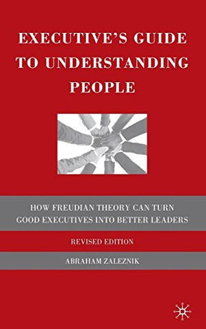 The Executive's Guide to Understanding People: How Freudian Theory Can Turn Good Executives Into Better Leaders