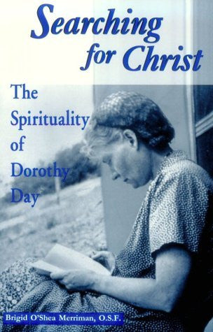 Searching for Christ: The Spirituality of Dorothy Day (1897-1980) (Notre Dame Studies in American Catholicism)