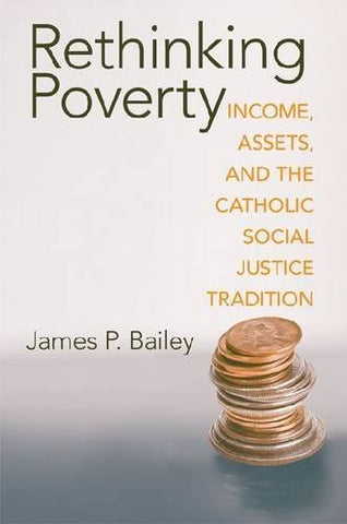 Rethinking Poverty: Income, Assets, and the Catholic Social Justice Tradition (Catholic Social Tradition)