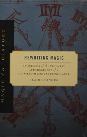 Rewriting Magic: An Exegesis of the Visionary Autobiography of a Fourteenth-Century French Monk (Magic in History)