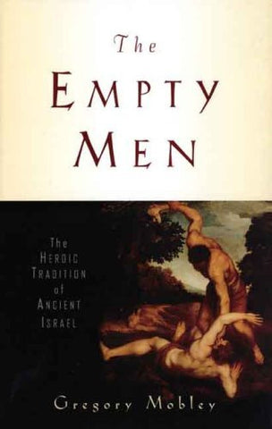 The Empty Men: The Heroic Tradition of Ancient Israel (The Anchor Yale Bible Reference Library)