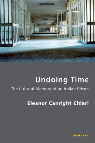 Undoing Time: The Cultural Memory of an Italian Prison (Italian Modernities)