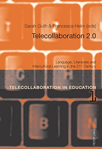 Telecollaboration 2.0: Language, Literacies and Intercultural Learning in the 21<SUP>st</SUP> Century (Telecollaboration in Education)