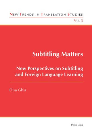 Subtitling Matters: New Perspectives on Subtitling and Foreign Language Learning (New Trends in Translation Studies)