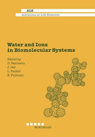 Water and Ions in Biomolecular Systems: Proceedings of the 5th UNESCO International Conference (Advances in Life Sciences)