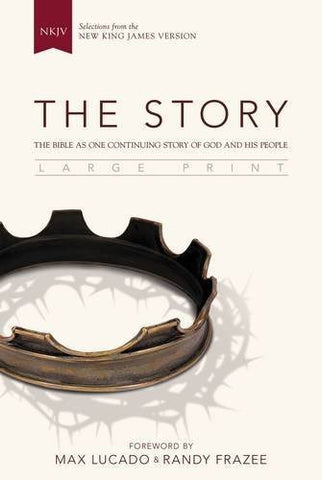 NKJV, The Story, Large Print, Hardcover: The Bible as One Continuing Story of God and His People
