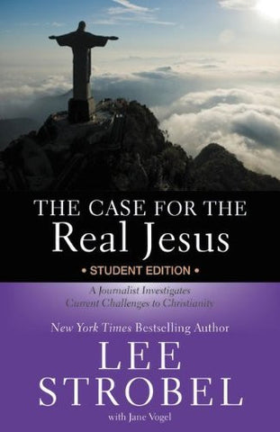The Case for the Real Jesus Student Edition: A Journalist Investigates Current Challenges to Christianity (Case for ... Series for Students)