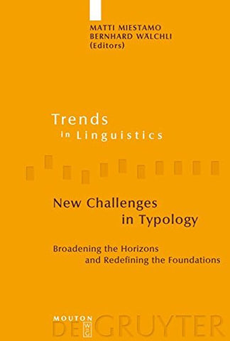 New Challenges in Typology: Broadening the Horizons and Redefining the Foundations (Trends in Linguistics. Studies and Monographs 189)