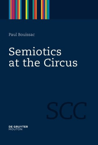 Semiotics at the Circus (Semiotics, Communication and Cognition)