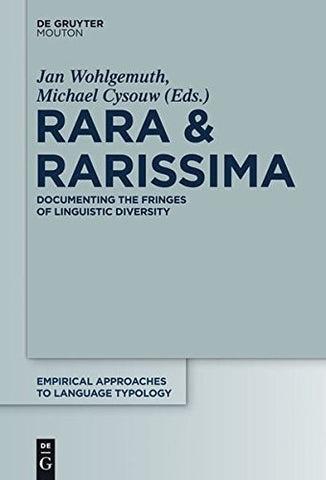 Rara & Rarissima: Documenting the Fringes of Linguistic Diversity (Empirical Approaches to Language Typology [Ealt])