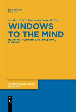 Windows to the Mind: Metaphor, Metonymy and Conceptual Blending (Cognitive Linguistics Research)