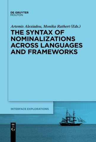 The Syntax of Nominalizations across Languages and Frameworks (Interface Explorations)