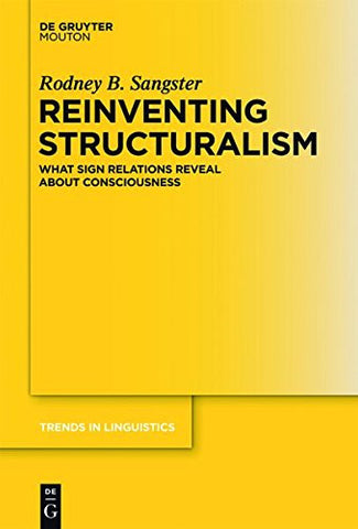 Reinventing Structuralism (Trends in Linguistics. Studies and Monographs [Tilsm])