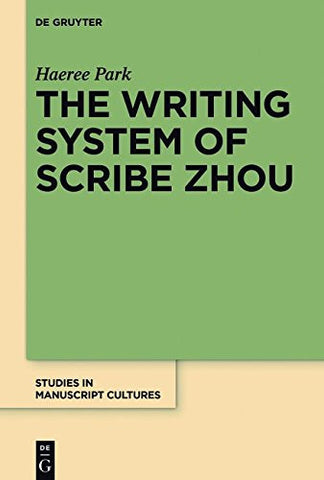 The Writing System of Scribe Zhou (Studies in Manuscript Cultures)