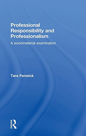 Professional Responsibility and Professionalism: A sociomaterial examination