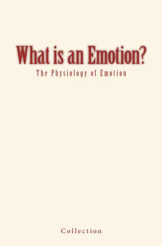 What is an Emotion?: The Physiology of Emotion