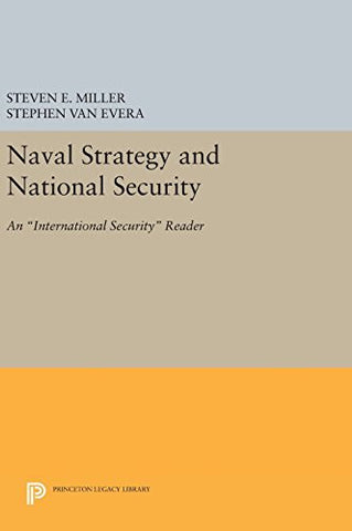 "Naval Strategy and National Security: An ""International Security"" Reader (Princeton Legacy Library)"