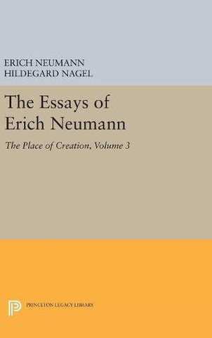 The Essays of Erich Neumann, Volume 3: The Place of Creation (Works by Erich Neumann)